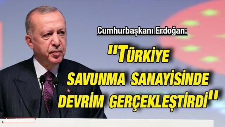Cumhurbaşkanı Erdoğan: ''Türkiye savunma sanayisinde devrim gerçekleştirdi''