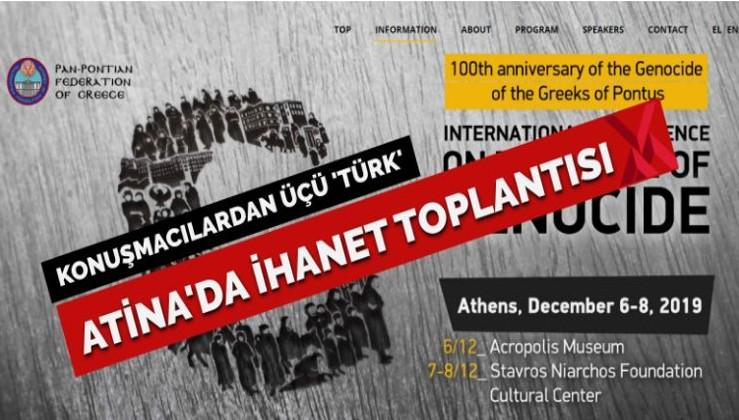 Atina'da ihanet konferansı: Konuşmacılardan üçü 'Türk'!