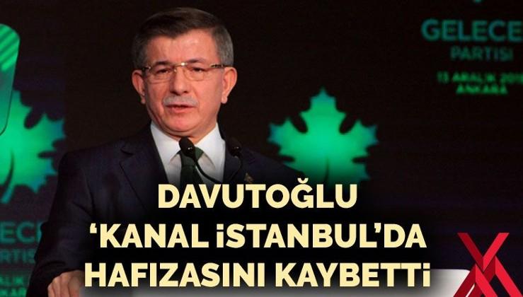 Davutoğlu 'Kanal İstanbul'da hafızasını kaybetti