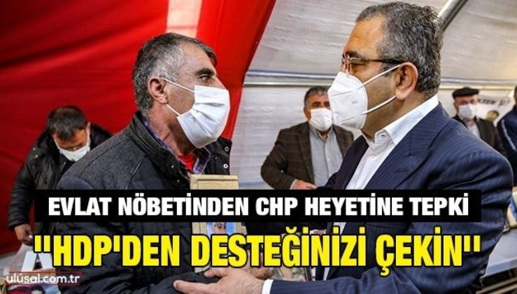 Evlat nöbetinden CHP heyetine tepki: ''HDP'den desteğinizi çekin''