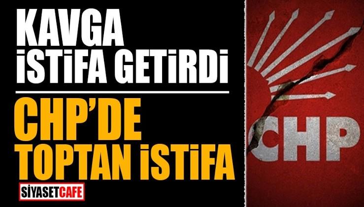 Kavga istifa getirdi! CHP'de toptan istifa