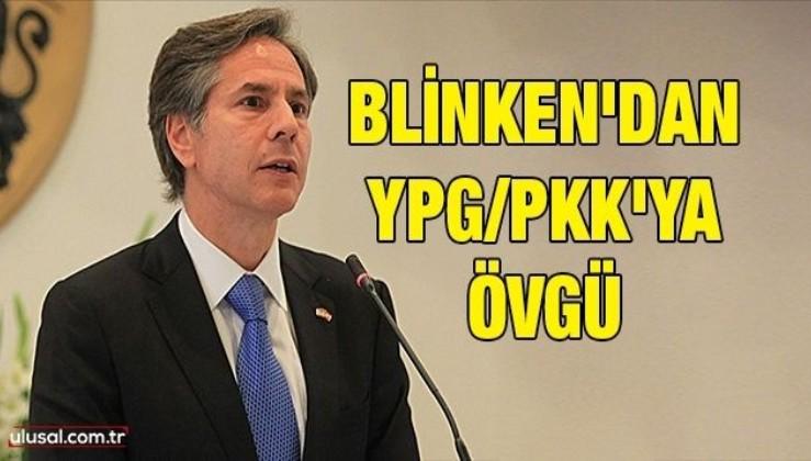 Blinken'dan YPG/PKK'ya övgü