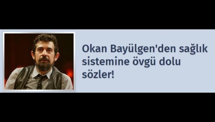 Okan Bayülgen'den sağlık sistemine övgü dolu sözler!