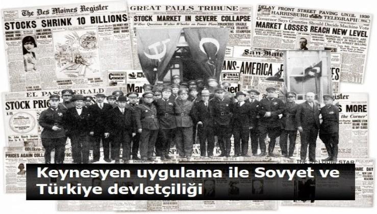 Keynesyen uygulama ile Sovyet ve Türkiye devletçiliği