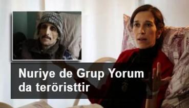 Nuriye Gülmen de Grup Yorum da teröristtir
