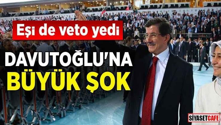 Davutoğlu'na büyük şok! Eşi de veto yedi