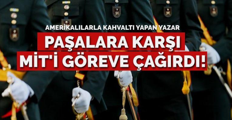 Sabah yazarı 'paşalara' karşı MİT'i göreve çağırdı!