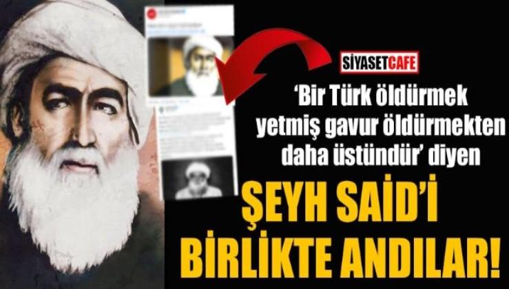 HDP ile Akit'in ortak değeri: Cumhuriyet düşmanı Şeyh Said