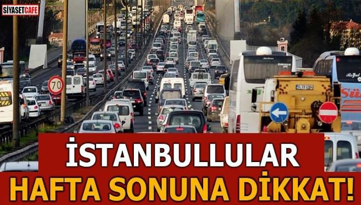İstanbul'da hafta sonu trafik felç olacak!