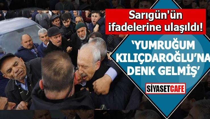 """Sarıgün'ün ifadelerine ulaşıldı """"Yumruğum Kılıçdaroğlu'na denk gelmiş"""""""