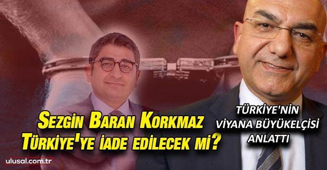 Sezgin Baran Korkmaz Türkiye'ye iade edilecek mi?