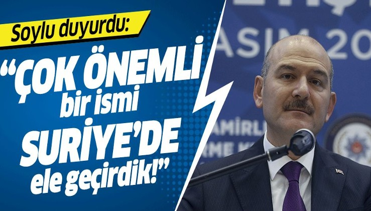 Son dakika: İçişleri Bakanı Süleyman Soylu: Suriye'de önemli bir ismi ele geçirdik.