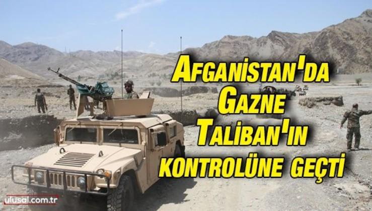 Afganistan'da Gazne Taliban'ın kontrolüne geçti