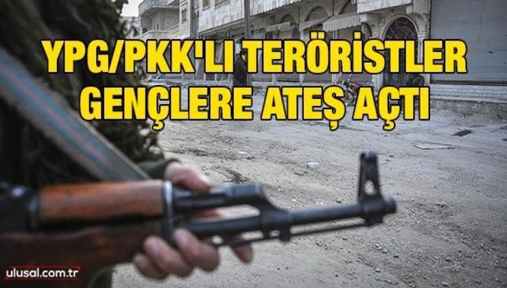 YPG/PKK'lı teröristler gençlere ateş açtı