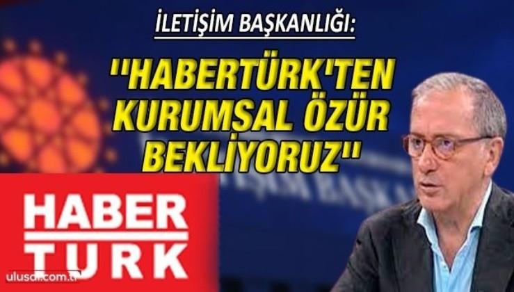 İletişim Başkanlığı Fatih Altaylı'nın yazısı için Habertürk'ten kurumsal özür istedi
