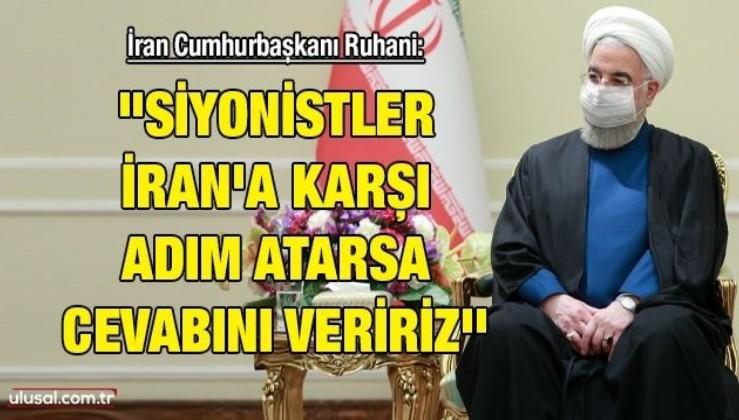 """İran Cumhurbaşkanı Ruhani: """"Siyonistler İran'a karşı adım atarsa cevabını veririz''"""