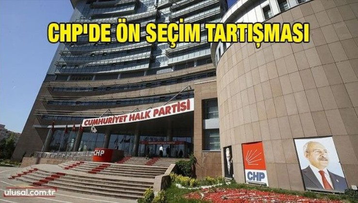 CHP'de ön seçim tartışması