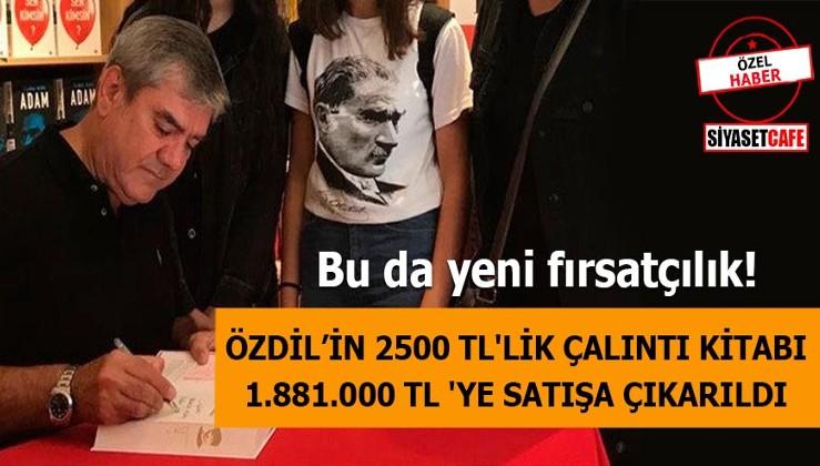 Özdil'in 2500 TL'lik çalıntı kitabı 1.881.000 TL 'ye satışa çıkarıldı