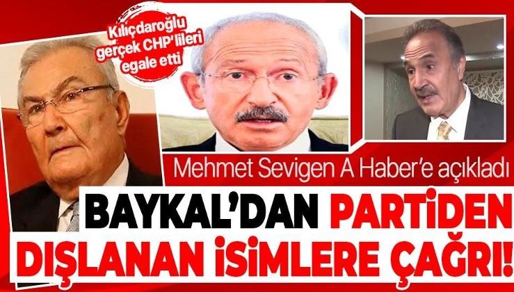 Kılıçdaroğlu gerçek CHP'lileri egale etti! Eski CHP'li Mehmet Sevigen açıkladı: Deniz Baykal'dan partiden dışlanan isimlere mesaj