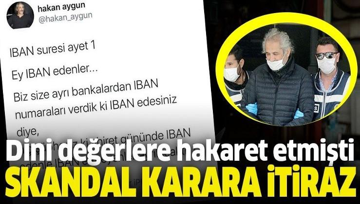 Dini değerlere hakaret eden Hakan Aygün'ün tahliye kararına itiraz!