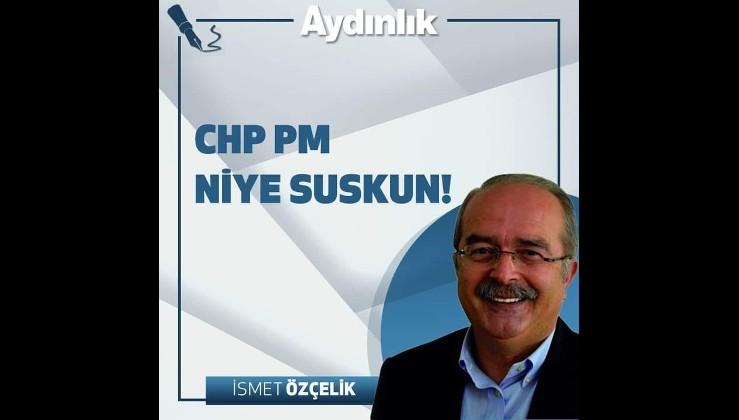 CHP PM neden suskun?