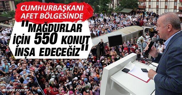 Cumhurbaşkanı Erdoğan afet bölgesinde: ''Selden etkilenenler için 550 konut inşa edeceğiz''