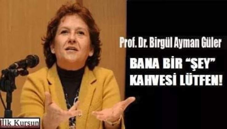 """Birgül Ayman Güler: BANA BİR """"ŞEY"""" KAHVESİ LÜTFEN!"""