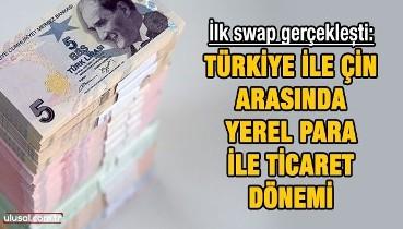 İlk swap gerçekleşti: Türkiye ile Çin arasında yerel para ile ticaret dönemi