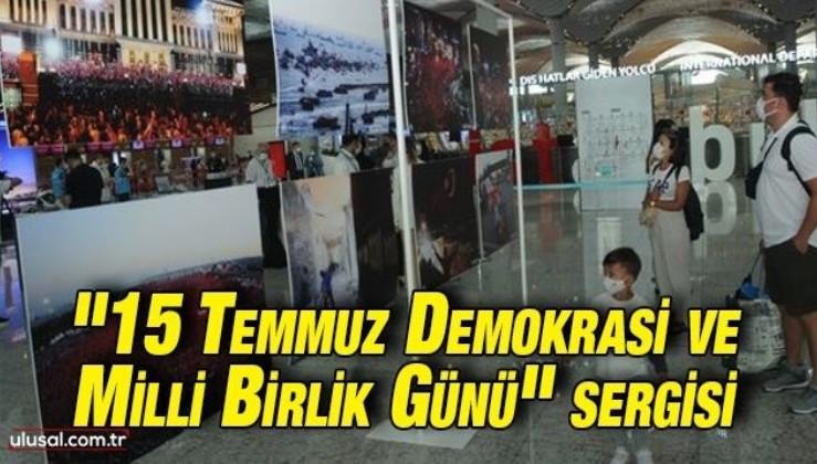 """İstanbul Havalimanı'nda """"15 Temmuz Demokrasi ve Milli Birlik Günü"""" sergisi açıldı"""