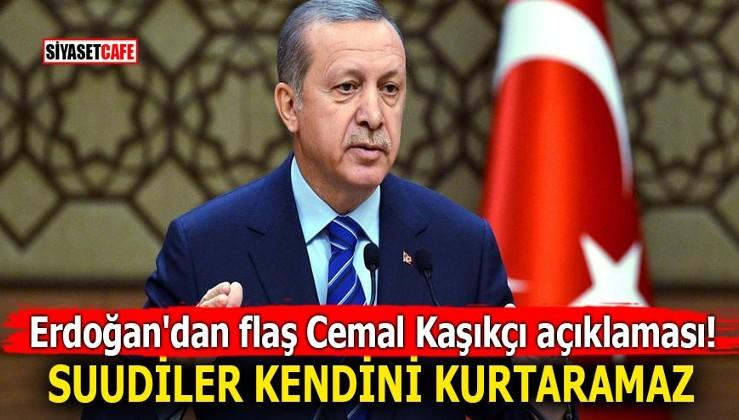Erdoğan'dan flaş Cemal Kaşıkçı açıklaması! Suudiler kendini kurtaramaz