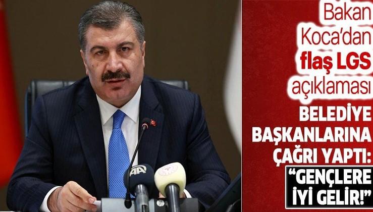 Son dakika: Sağlık Bakanı Fahrettin Koca'dan LGS açıklaması! Belediye başkanlarına çağrı