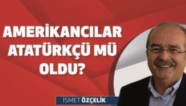 Amerikancılar Atatürkçü mü oldu?