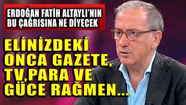 Fatih Altaylı'dan Erdoğan'a çağrı