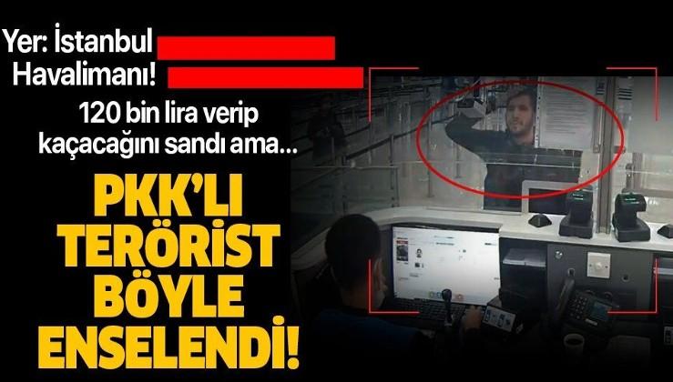 İstanbul Havalimanı'nda PKK'lı terörist böyle enselendi! 120 bin TL verip kurtulacağını sandı ama...