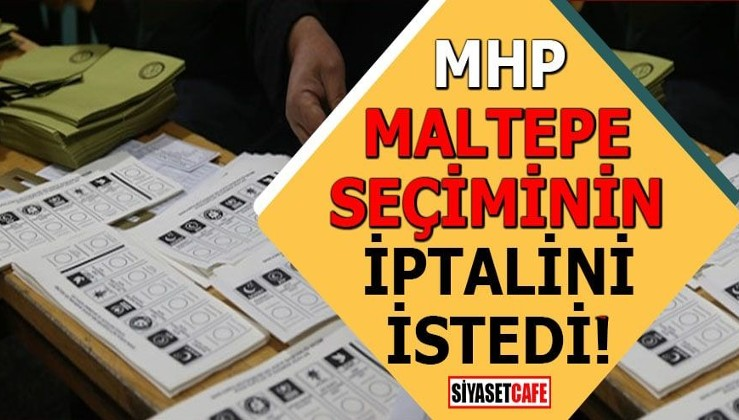 MHP Maltepe seçiminin iptalini istedi!