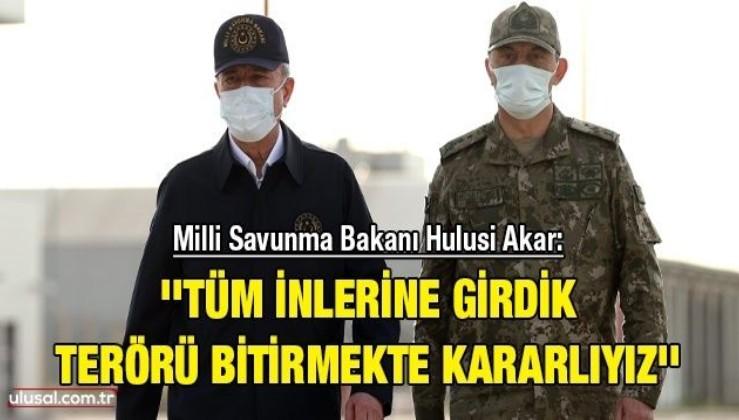 Milli Savunma Bakanı Hulusi Akar: ''Tüm inlerine girdik, terörü bitirmekte kararlıyız''