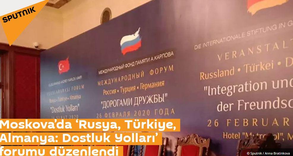 Moskova'da 'Rusya, Türkiye, Almanya: Dostluk Yolları' forumu düzenlendi