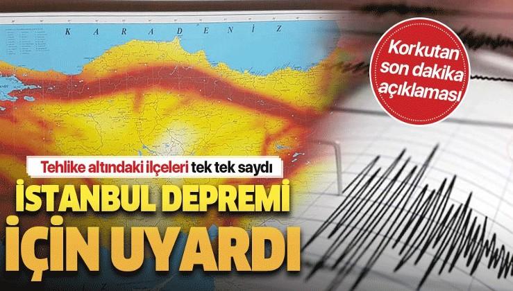 İstanbul depremi için korkutan son dakika açıklaması! Bu ilçeler büyük tehlike altında...
