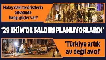 MHP Genel Başkan Yardımcısı Yaşar Yıldırım, Hatay'daki saldırı hakkında konuştu: 29 Ekim'de saldırmayı planlıyorlardı!