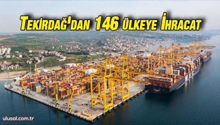 Tekirdağ'dan 146 ülkeye ihracat