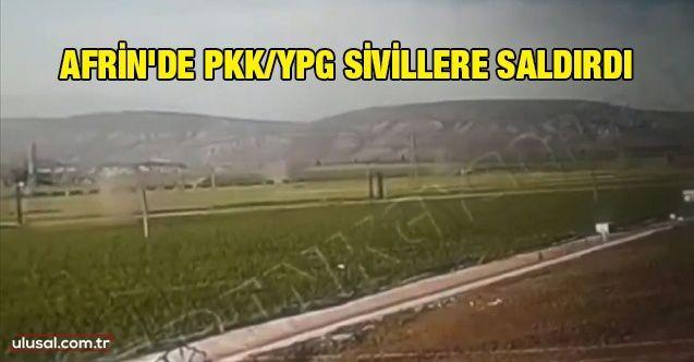 Afrin'de PKK/YPG sivillere saldırdı