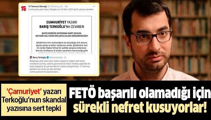Cumhuriyet Gazetesi yazarı Barış Terkoğlu'nun yazısına yalanlama: FETÖ başarılı olamadığı için sürekli nefret kusuyorlar