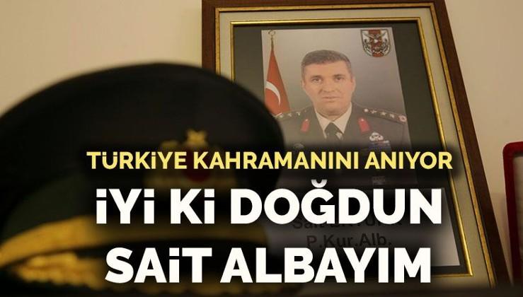 Türkiye kahramanını anıyor... İyi ki doğdun Sait Albayım