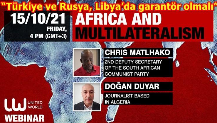 """""""Türkiye ve Rusya, Libya'da garantör olmalı"""""""