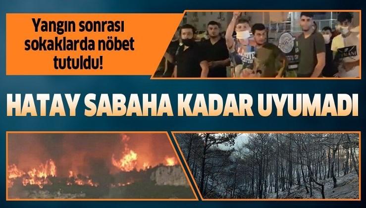 Son dakika: Hatay'da orman yangını sonrası halk sokaklarda nöbet tuttu!