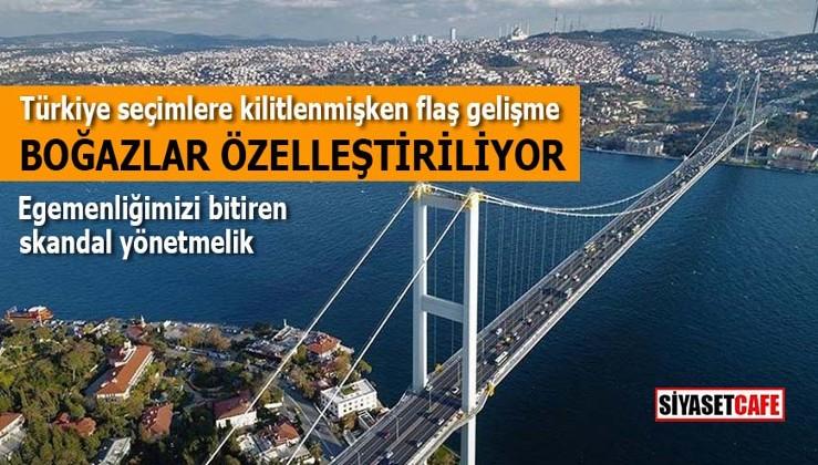 Türkiye seçimlere odaklanmışken flaş gelişme: Boğazlar özelleştiriliyor
