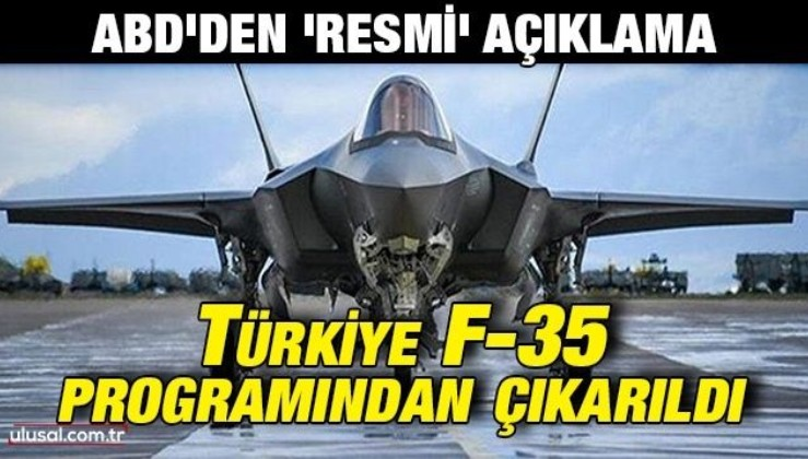 ABD'den 'resmi' açıklama: Türkiye F-35 programından çıkarıldı