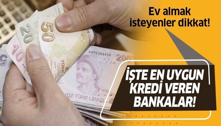 Ev almak isteyenler dikkat! İşte en uygun kredi veren bankalar!