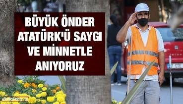 Büyük Önder Atatürk'ü saygı ve minnetle anıyoruz