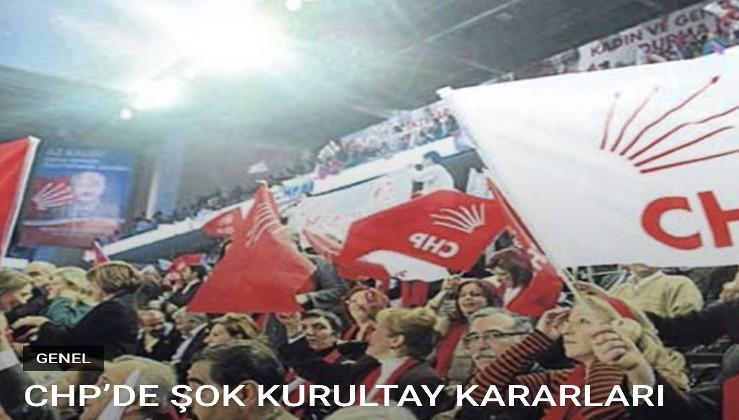 CHP'DE ŞOK KURULTAY KARARLARI